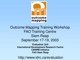 Outcome Mapping Training Workshop FAO Training Centre Siem Reap September 17-19, 2003