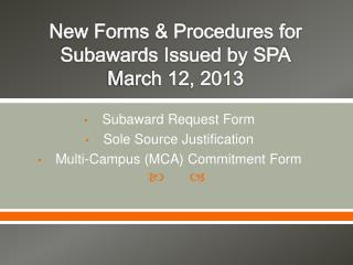New Forms & Procedures for Subawards Issued by SPA March 12, 2013