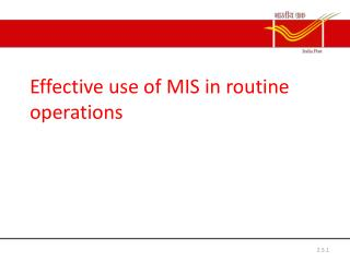 Effective use of MIS in routine operations