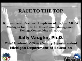 Sally Vaughn, Ph.D. Chief Academic Officer/Deputy Superintendent Michigan Department of Education