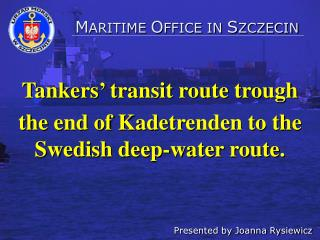 Tankers' transit route trough  the end of Kadetrenden to the Swedish deep-water route.