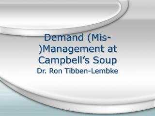 Demand (Mis-)Management at Campbell�s Soup