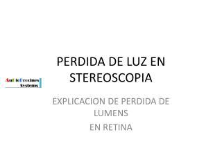 PERDIDA DE LUZ EN STEREOSCOPIA
