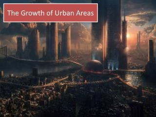 The Growth of Urban Areas