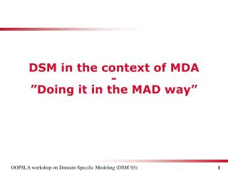 "DSM in the context of MDA - ""Doing it in the MAD way"""