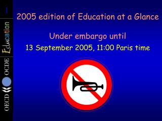 2005 edition of Education at a Glance  Under embargo until