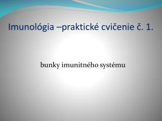 Imunológia –praktické cvičenie č. 1.