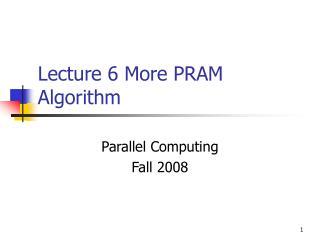 Lecture 6 More PRAM Algorithm