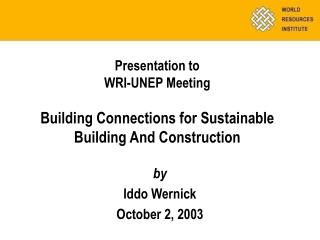 Presentation to  WRI-UNEP Meeting Building Connections for Sustainable Building And Construction