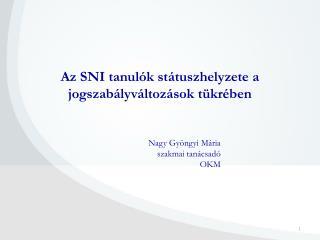 Az SNI tanul�k st�tuszhelyzete a jogszab�lyv�ltoz�sok t�kr�ben