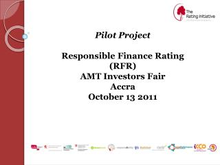 Pilot Project Responsible  Finance Rating (RFR) AMT  Investors Fair Accra October  13 2011