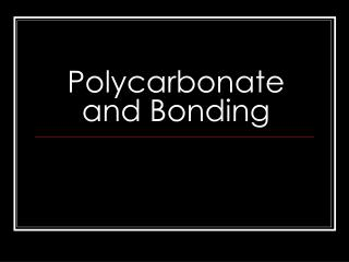 Polycarbonate and Bonding