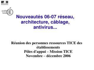 Nouveaut�s 06-07 r�seau, architecture, c�blage, antivirus...