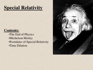 Special Relativity Contents: The End of Physics Michelson Morley Postulates of Special Relativity