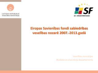 Eiropas Savienības fondi sabiedrības veselības nozarē 2007.-2013.gadā