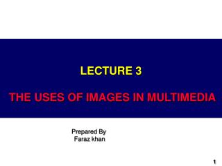 LECTURE 3 THE USES OF IMAGES IN MULTIMEDIA