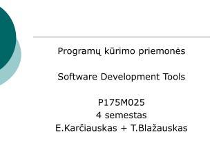 Programų kūrimo priemonės Software Development Tools P175M025 4 semestas