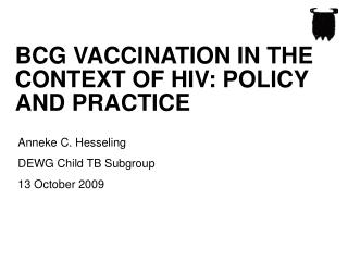 BCG VACCINATION IN THE CONTEXT OF HIV: POLICY  AND PRACTICE