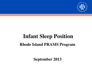 Infant Sleep Position Rhode Island PRAMS Program September 2013
