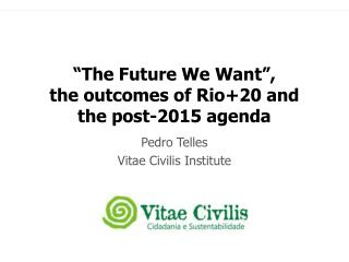"""The Future We Want"", the outcomes of Rio+20 and the post-2015 agenda"