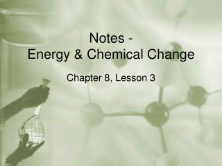 Notes -  Energy & Chemical Change