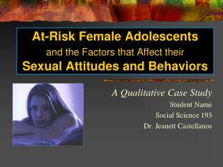 At-Risk Female Adolescents and the Factors that Affect their Sexual Attitudes and Behaviors
