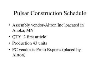 Pulsar Construction Schedule