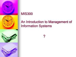 MIS300 An Introduction to Management of Information Systems