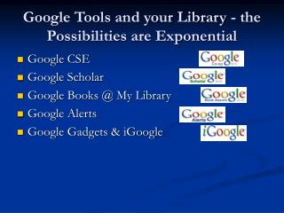 Google Tools and your Library - the Possibilities are Exponential