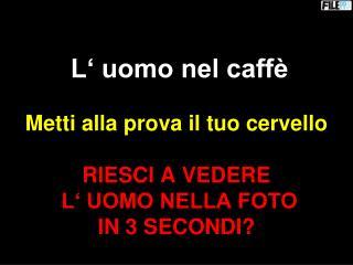 L  uomo nel caff   Metti alla prova il tuo cervello  RIESCI A VEDERE  L  UOMO NELLA FOTO IN 3 SECONDI