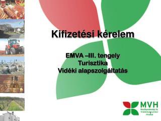 Kifizetési kérelem EMVA  –III. tengely Turisztika Vidéki alapszolgáltatás