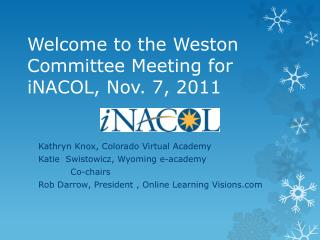 Welcome to the Weston Committee Meeting for  iNACOL , Nov. 7, 2011