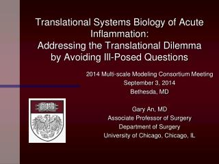 2014 Multi-scale Modeling Consortium Meeting September 3, 2014 Bethesda, MD Gary An, MD