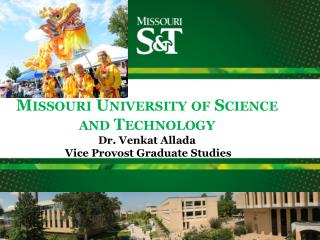 Missouri University of Science  and Technology Dr.  Venkat  Allada Vice Provost Graduate Studies