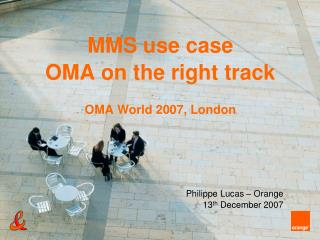 MMS use case OMA on the right track OMA World 2007, London
