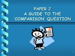 PAPER 2 A GUIDE TO THE 'COMPARISON' QUESTION