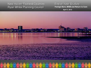 New Haven-Fairfield Counties             End of Year Studies: Ryan White Planning Council