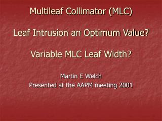 Multileaf Collimator (MLC)  Leaf Intrusion an Optimum Value? Variable MLC Leaf Width?