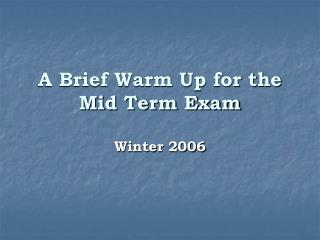 A Brief Warm Up for the Mid Term Exam