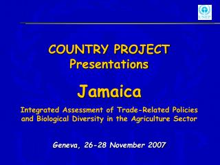 COUNTRY PROJECT Presentations Jamaica Integrated Assessment of Trade-Related Policies and Biological Diversity in the Ag