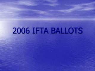 2006 IFTA BALLOTS