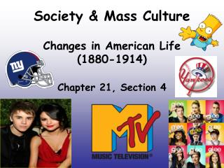 Society & Mass Culture Changes in American Life  (1880-1914)