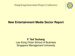 Hong Kong Innovation Project Conference New Entertainment Media Sector Report F. Ted Tschang