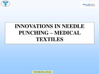 INNOVATIONS IN NEEDLE PUNCHING – MEDICAL TEXTILES