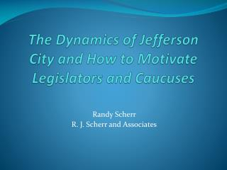 The Dynamics of Jefferson  City  and How to Motivate Legislators and Caucuses