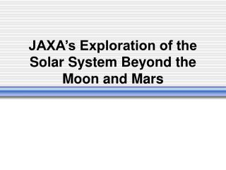 JAXA's Exploration of the Solar System Beyond the Moon and Mars