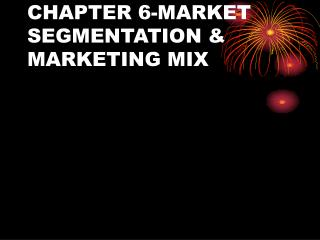 CHAPTER 6-MARKET SEGMENTATION & MARKETING MIX