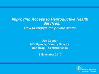 Improving Access to Reproductive Health Services:  How to engage the private sector Jon Cooper