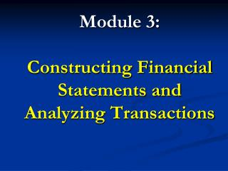 Module 3: Constructing Financial Statements and Analyzing Transactions