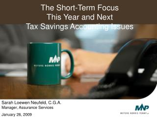 The Short-Term Focus This Year and Next Tax Savings Accounting Issues
